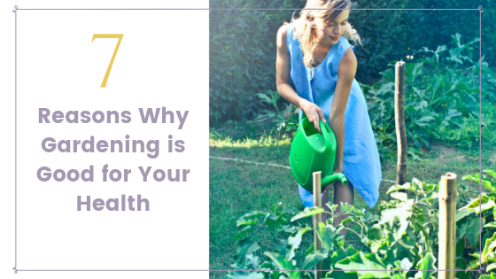 7 Reasons Why Gardening is Good for Your Health